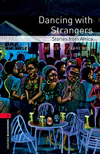 Oxford Bookworms Library: Dancing with Strangers: Stories from Africa: Level 3: 1000-Word Vocabulary (Oxford Bookworms Library: Stage 3)