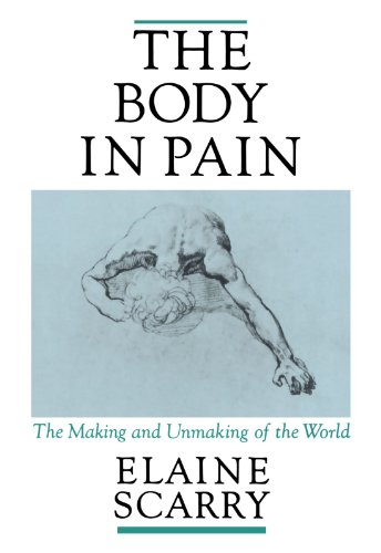 The Body in Pain: The Making and Unmaking of the World, Scarry, Elaine