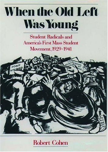 When the Old Left Was Young: Student Radicals and America's First Mass Student Movement, 1929-1941