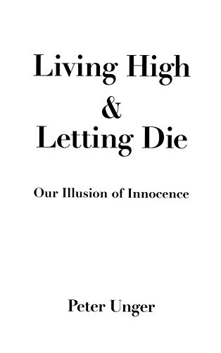 Living High and Letting Die: Our Illusion of Innocence, by Unger, P