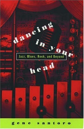 Dancing in Your Head: Jazz, Blues, Rock, and Beyond, Santoro, Gene