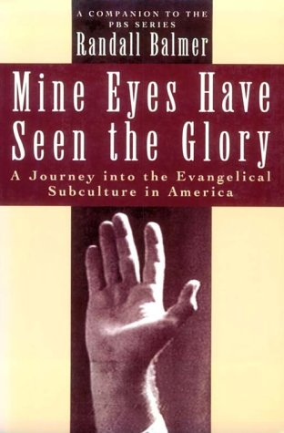 Mine Eyes Have Seen the Glory: A Journey into the Evangelical Subculture in America, Randall Balmer