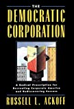 Buy The Democratic Corporation: A Radical Prescription for Recreating Corporate America and Rediscovering Success from Amazon