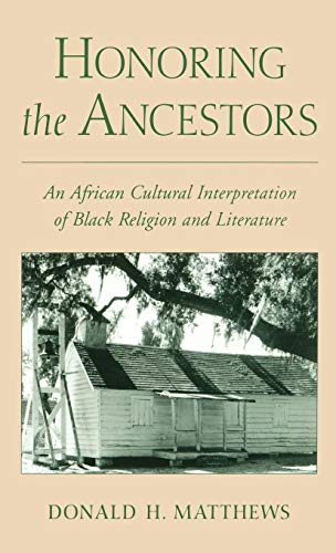 Honoring the Ancestors: An African Cultural Interpretation of Black Religion and Literature