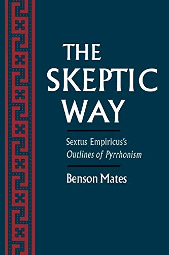 The Skeptic Way: Sextus Empiricus&#8217;s Outlines of Pyrrhonism, by Mates, B. Ed. and Trans