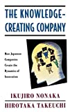 The Knowledge-Creating Company: How Japanese Companies Create the Dynamics of Innovation - book cover picture