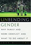 Unbending Gender: Why Family and Work Conflict and What to Do About It - book cover picture