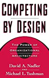 Buy Competing by Design: The Power of Organizational Architecture from Amazon