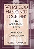 What God Has Joined Together: The Annulment Crisis in American Catholicism - book cover picture