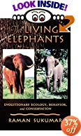 The Living Elephants: Evolutionary Ecology, Behaviour, and Conservation by Raman Sukumar