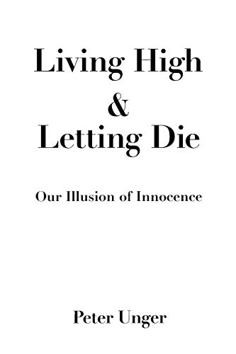 Living High and Letting Die: Our Illusion of Innocence, Unger, Peter