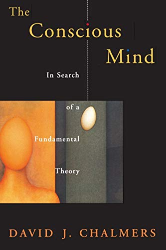 The Conscious Mind: In Search of a Fundamental Theory, by Chalmers, D.J.