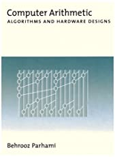 Computer Arithmetic: Algorithms and Hardware Designs by Behrooz Parhami