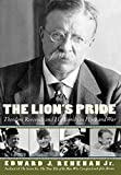 The Lion's Pride: Theodore Roosevelt and His Family in Peace and War - book cover picture