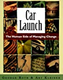 Car Launch: The Human Side of Managing Change (The Learning History Library)