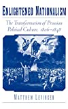 Enlightened Nationalism: The Transformation of Prussian Political Culture, 1806-1848 - book cover picture