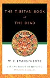 The Tibetan Book of the Dead: Or, the After-Death Experiences on the Bardo Plane, According to Lama Kazi Dawa-Samdup's English Rendering