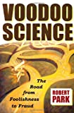 Voodoo Science: The Road from Foolishness to Fraud - book cover picture
