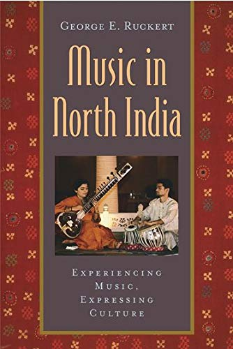 Music in North India: Experiencing Music, Expressing Culture (Global Music Series), Ruckert, George E.