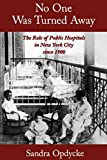 No One Was Turned Away: The Role of Public Hospitals in New York City since 1900