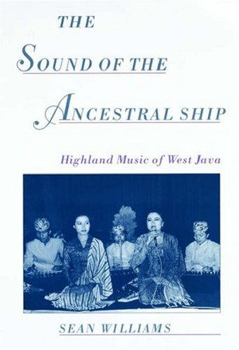 The Sound of the Ancestral Ship: Highland Music of West Java, Williams, Sean