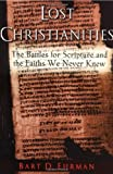 The Lost Christianities: The Battles for Scripture and the Faiths We Never Knew