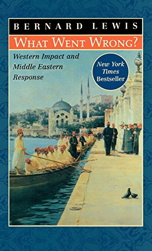 BUY THE HARDCOVER BOOK EDITION - What Went Wrong : Western Impact and Middle Eastern Response by Bernard Lewis