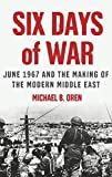 Six Days of War: June 1967 and the Making of the Modern Middle East - book cover picture