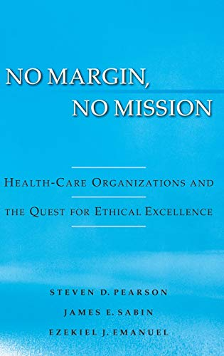 PDF No Margin No Mission Health Care Organizations and the Quest for Ethical Excellence