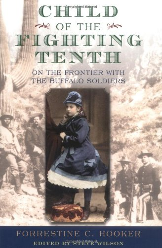 Child of the Fighting Tenth: On the Frontier with the Buffalo Soldiers, Hooker, Forrestine C.