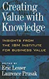 Buy Creating Value With Knowledge: Insights from the IBM Institute for Business Value from Amazon