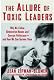 Buy The Allure Of Toxic Leaders: Why We Follow Destructive Bosses And Corrupt Politicians--and How We Can Survive Them from Amazon