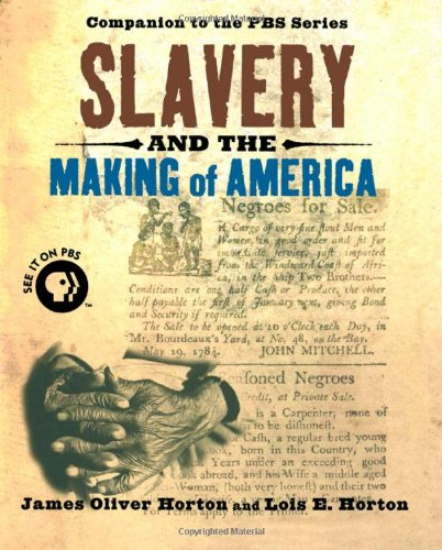 Slavery and the Making of America, Horton, Lois E.; Horton, James Oliver