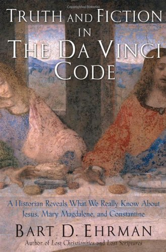 Truth and Fiction in The Da Vinci Code by Bart Ehrman