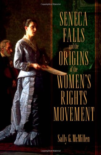 Seneca Falls and the Origins of the Women's Rights Movement (Pivotal Moments in American History), McMillen, Sally