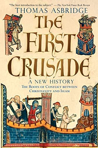 The First Crusade: A New History: The Roots of Conflict between Christianity and Islam, by Asbridge, T.