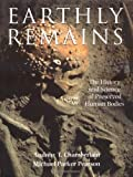Earthly Remains: The History and Science of Preserved Human Bodies by Michael Parker Pearson, Andrew T. Chamberlain, Michael Parker Pearson [Oxford University Press]