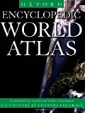Oxford Encyclopedic World Atlas: A-Z Country-By-Country Coverage