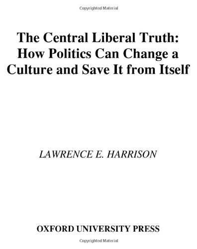 Buy the book Lawrence E. Harrison , The Central Liberal Truth : How Politics Can Change a Culture and Save It from Itself