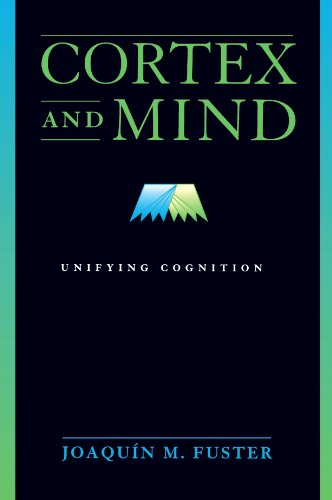 Cortex and Mind: Unifying Cognition, by Fuster, J.M
