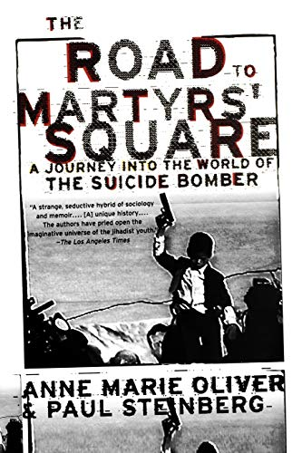 The Road To Martyr's Square: A Journey into the World of the Suicide Bomber, by Oliver A. M. and Steinberg P. F