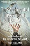 Buy The Accidental Investment Banker: Inside the Decade that Transformed Wall Street from Amazon