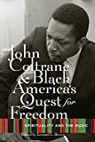 John Coltrane and Black America&#8217;s Quest for Freedom: Spirituality and the Music