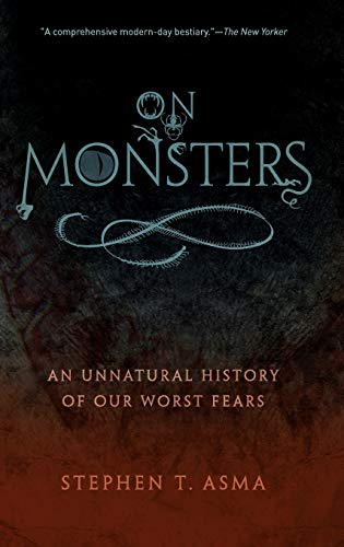On Monsters: An Unnatural History of Our Worst Fears, by Asma, S.T.