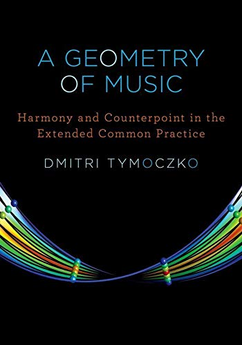 325. A Geometry of Music: Harmony and Counterpoint in the Extended Common Practice (Oxford Studies in Music Theory)