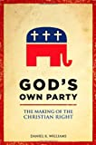 God's Own Party: The Making of the Christian Right book cover