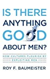 Is There Anything Good About Men?