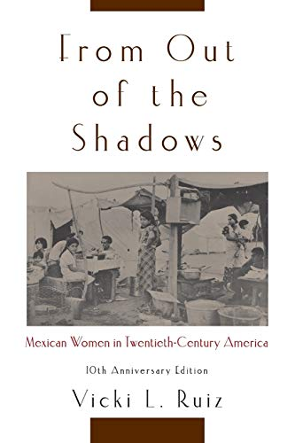 From Out of the Shadows: Mexican Women in Twentieth-Century America, Ruiz, Vicki L.