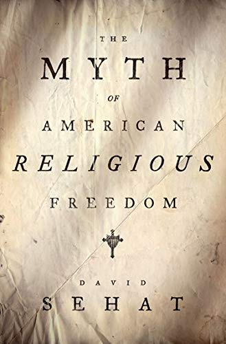 The Myth of American Religious Freedom, Sehat, David