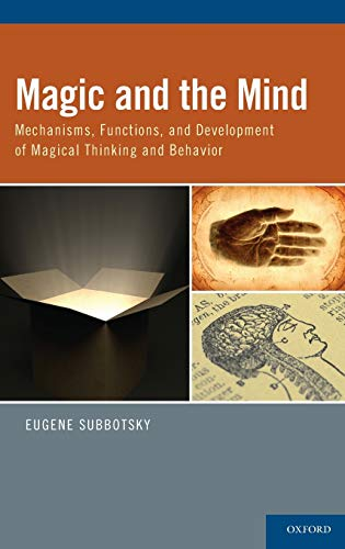Magic and the Mind: Mechanisms, Functions, and Development of Magical Thinking and Behavior, by Subbotsky, E.